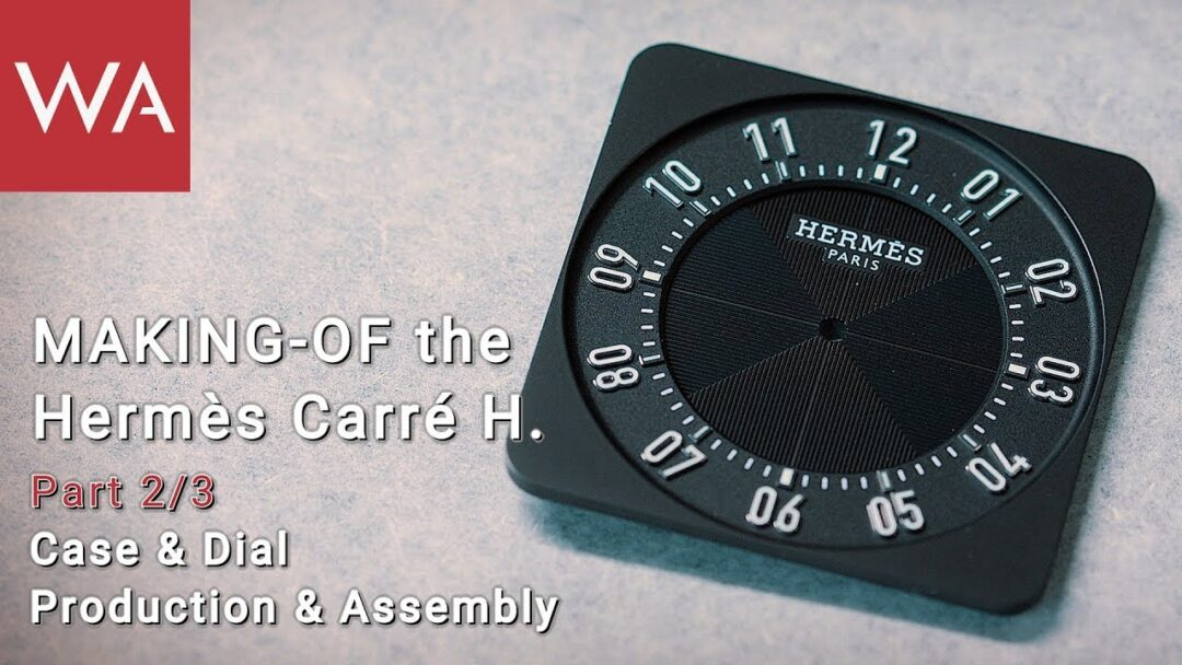 Making-of the HERMÈS Carré H. Part 2: Case / Dial Production and Assembly