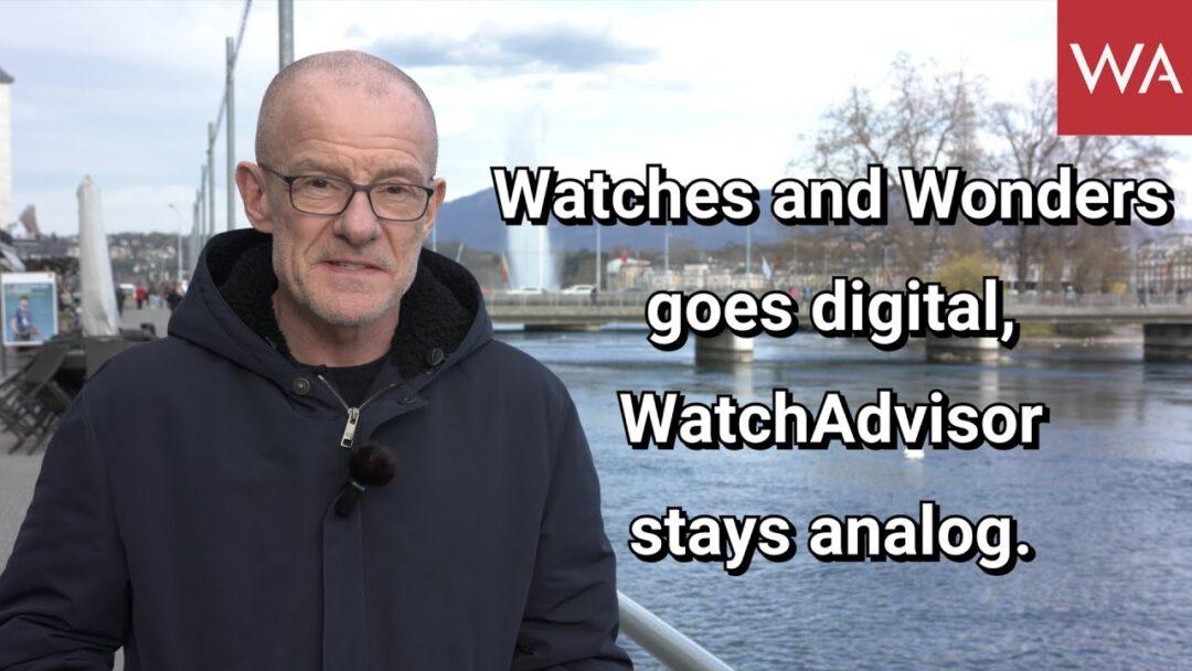 Watches and Wonders goes digital, WatchAdvisor stays analog.